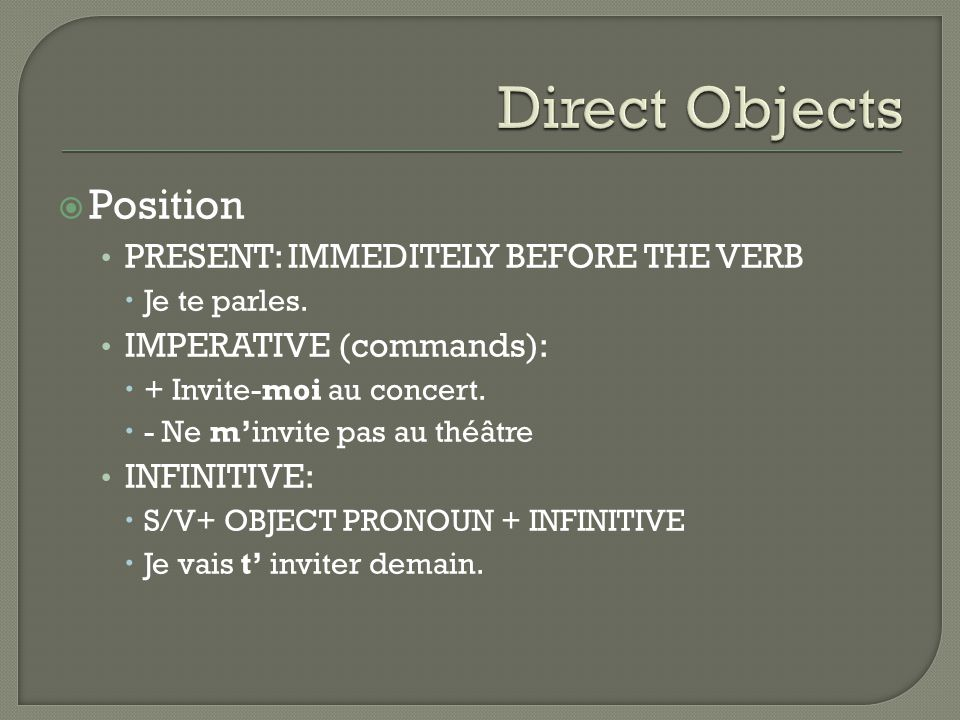  Position PRESENT: IMMEDITELY BEFORE THE VERB  Je te parles.