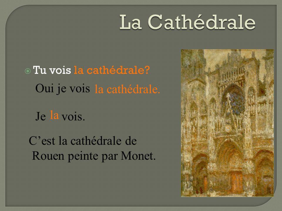  Tu vois la cathédrale.Oui je vois la cathédrale.