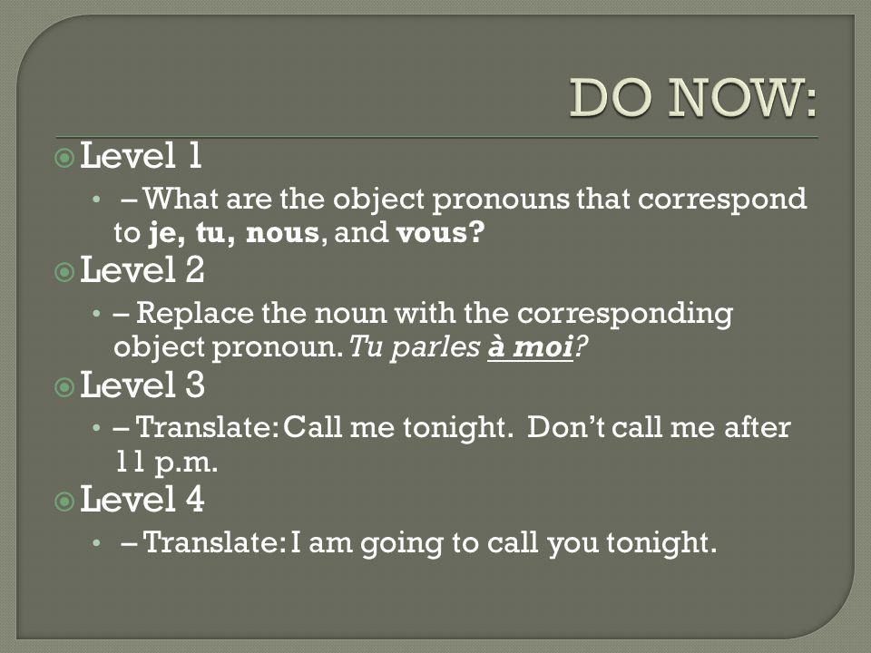  Level 1 – What are the object pronouns that correspond to je, tu, nous, and vous.
