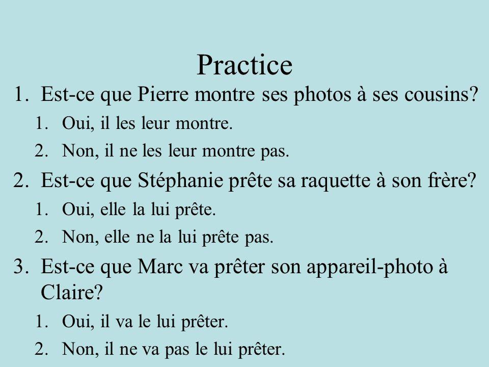 Practice 1.Est-ce que Pierre montre ses photos à ses cousins.