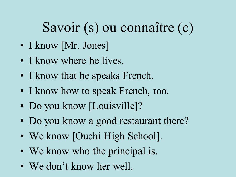 Savoir (s) ou connaître (c) I know [Mr.Jones] I know where he lives.