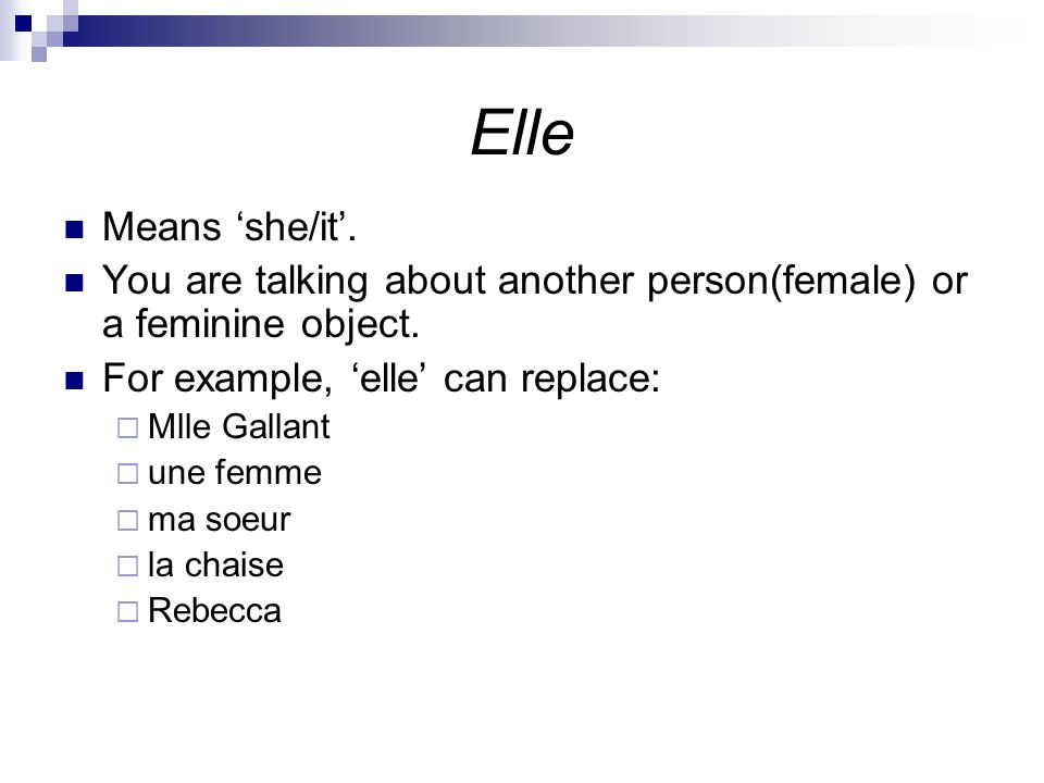 Elle Means 'she/it'. You are talking about another person(female) or a feminine object.