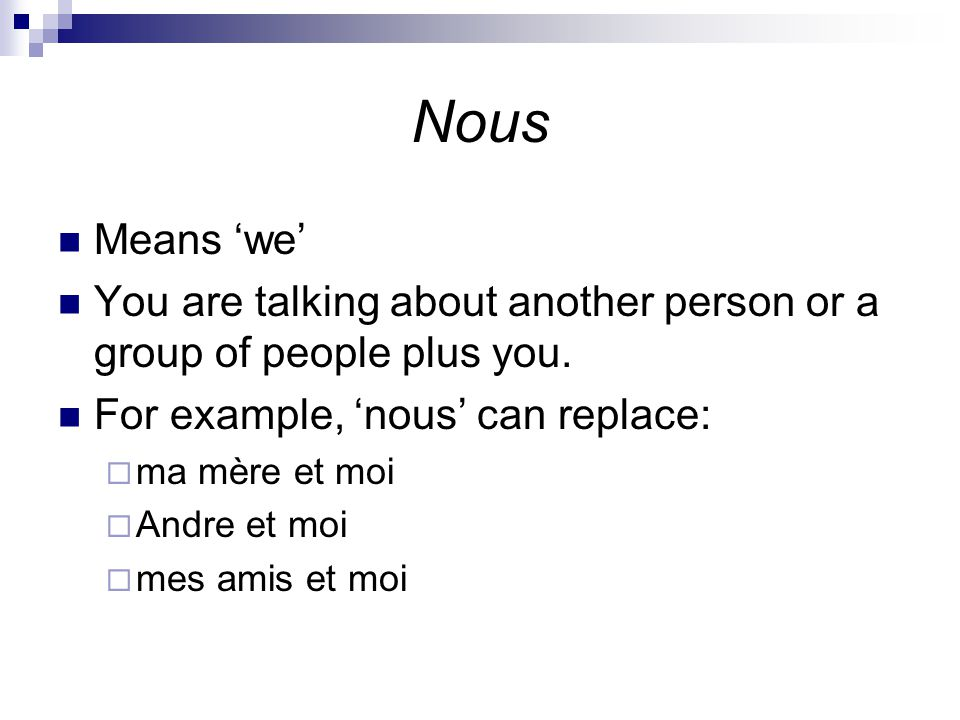 Nous Means 'we' You are talking about another person or a group of people plus you.