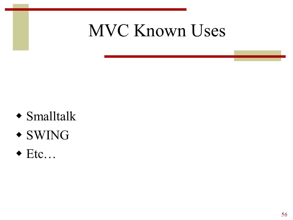 56 MVC Known Uses  Smalltalk  SWING  Etc…