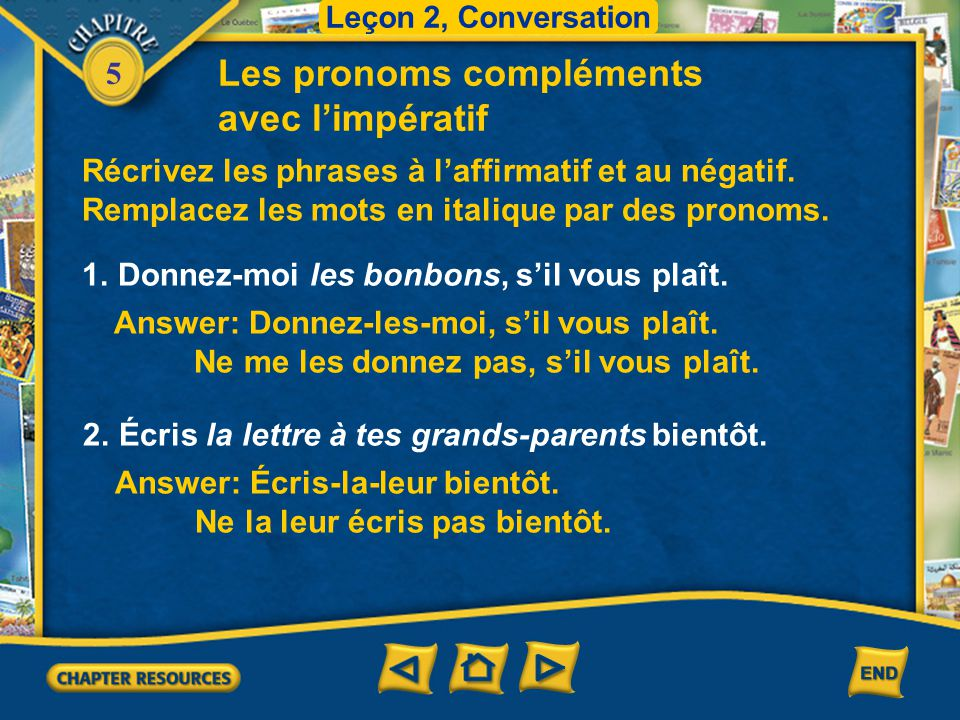 5 Les pronoms compléments avec l'impératif 2. In the negative command, direct or indirect object pronouns precede the verb. When both a direct and an