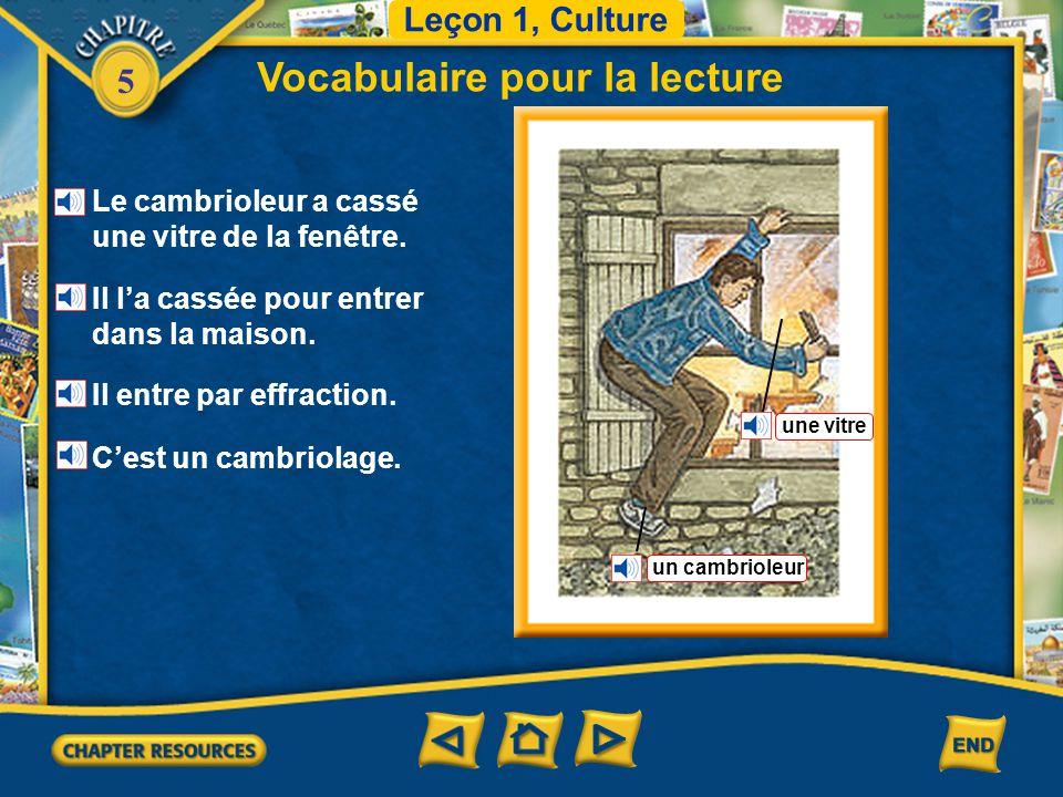 5 Vocabulaire pour la lecture Leçon 1, Culture un vol un voleur la victime La police poursuit le voleur. Le voleur a volé quelque chose.