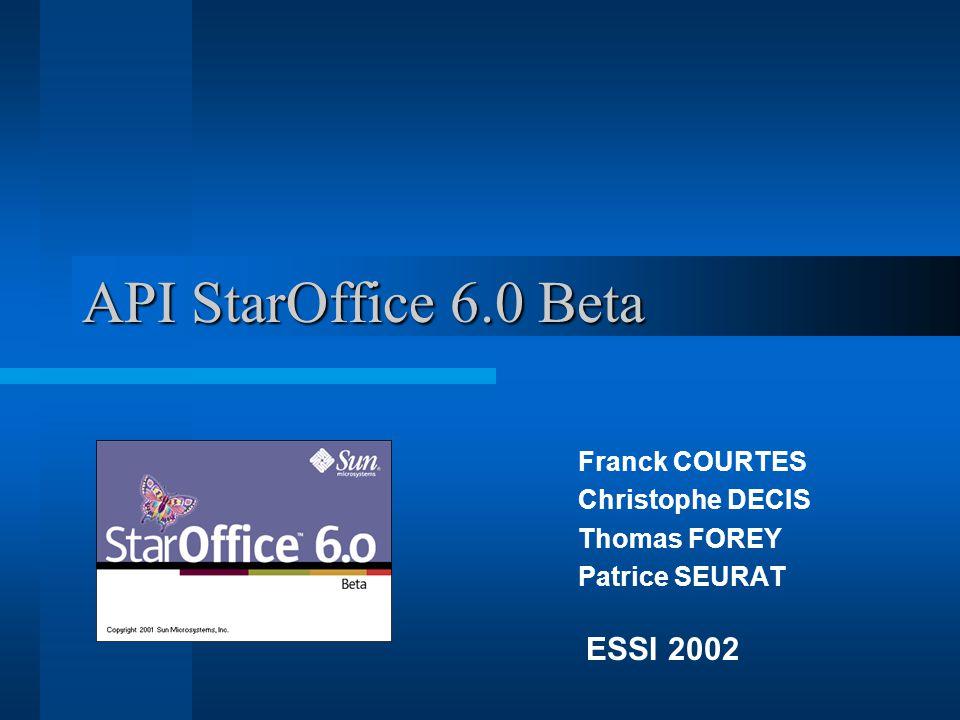 API StarOffice 6.0 Beta Franck COURTES Christophe DECIS Thomas FOREY Patrice SEURAT ESSI 2002