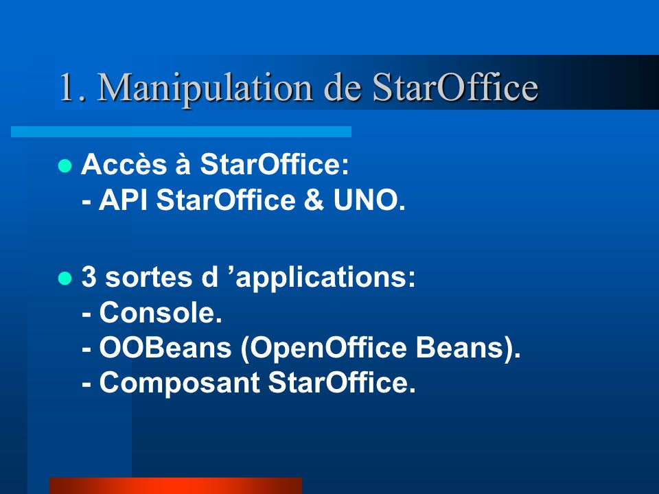 1. Manipulation de StarOffice Accès à StarOffice: - API StarOffice & UNO.