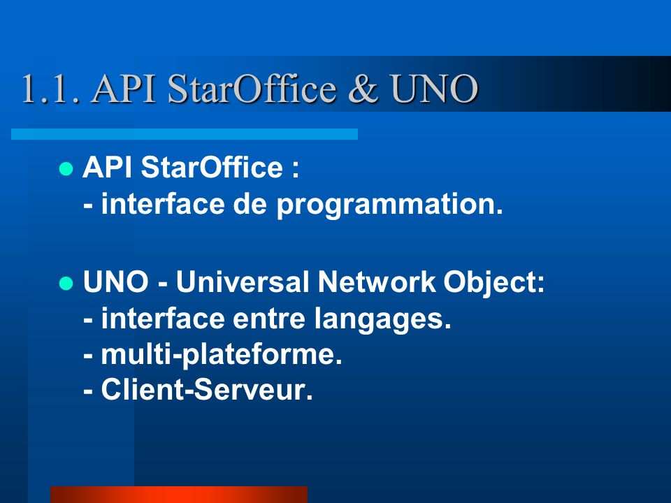 communication JAVAC++C UNO – Universal NetWork Object client API StarOffice C++ UNO – Universal NetWork Object serveur