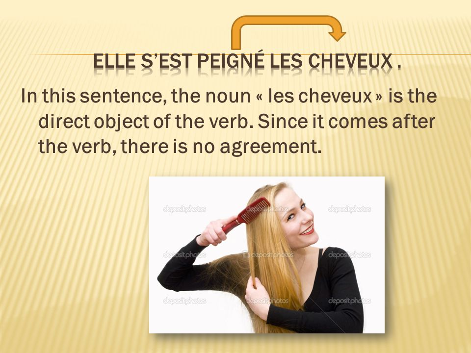In this sentence, the noun « les cheveux » is the direct object of the verb.
