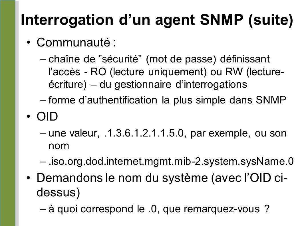 """Interrogation d'un agent SNMP (suite) Communauté : –chaîne de """"sécurité"""" (mot de passe) définissant l'accès - RO (lecture uniquement) ou RW (lecture-"""