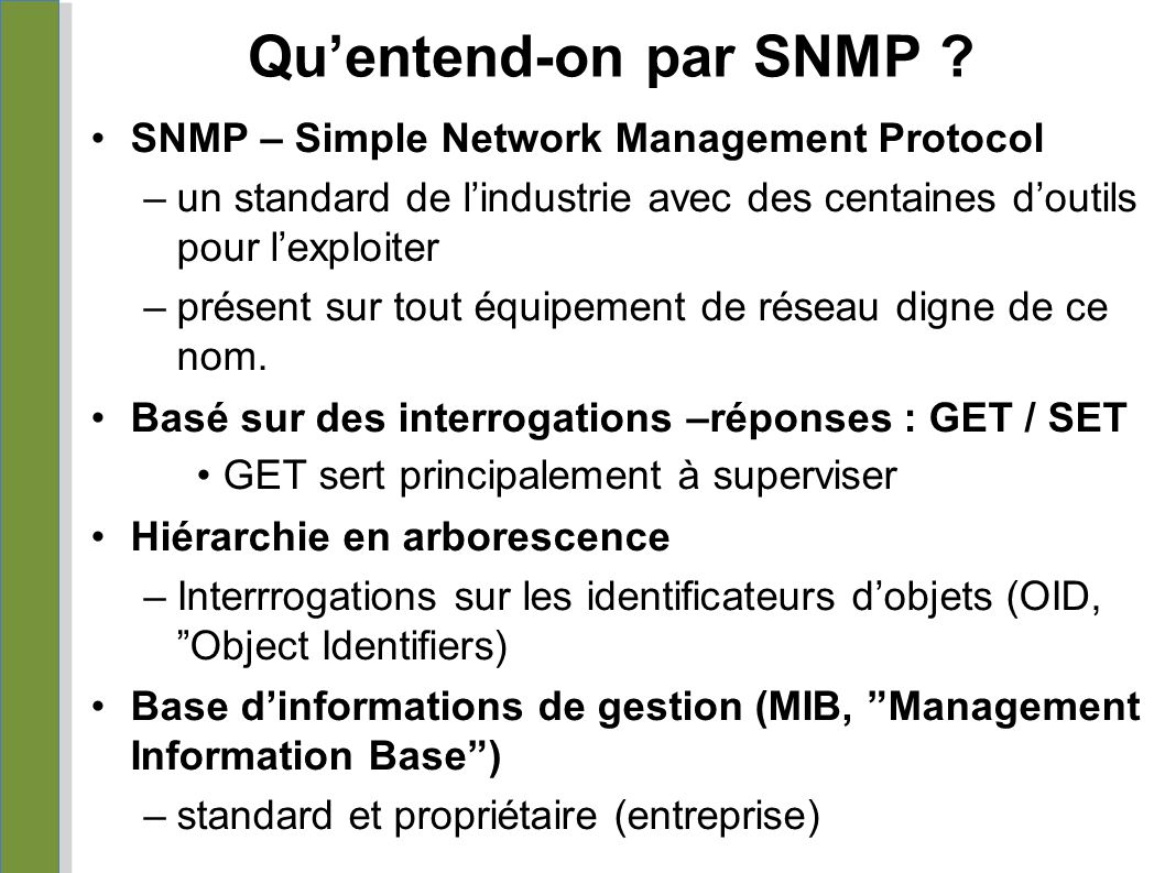 MIB - exemple sysUpTime OBJECT-TYPE SYNTAX TimeTicks ACCESS lecture uniquement STATUS obligatoire DESCRIPTION The time (in hundredths of a second) since the network management portion of the system was last re-initialized. ::= { system 3 } sysUpTime OBJECT-TYPE Définit l'objet sysUpTime.