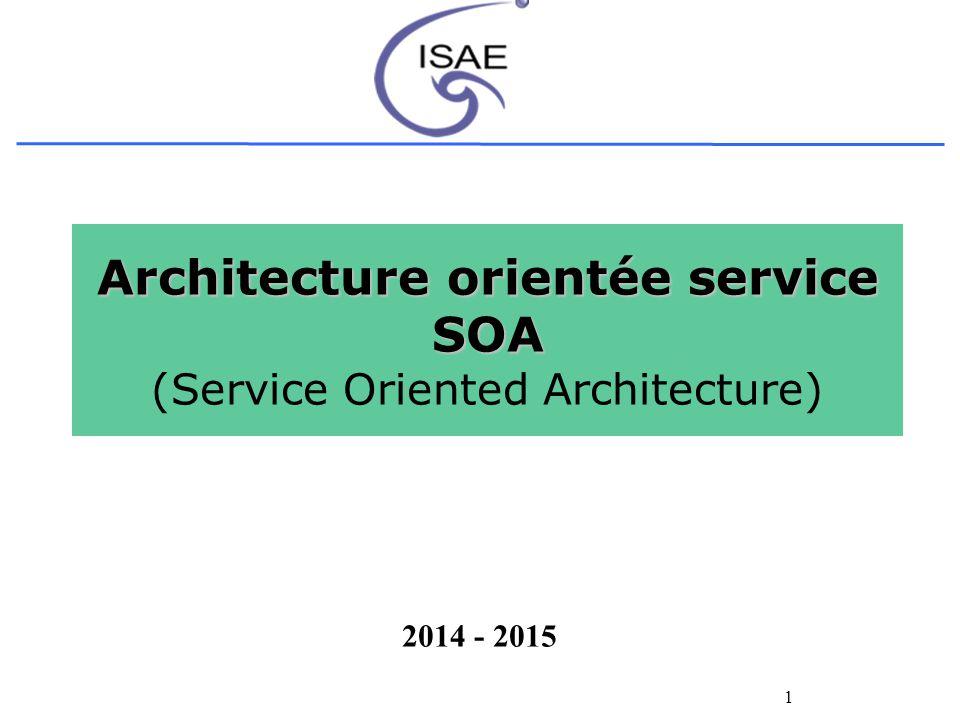 1 Architecture orientée service SOA Architecture orientée service SOA (Service Oriented Architecture) 2014 - 2015