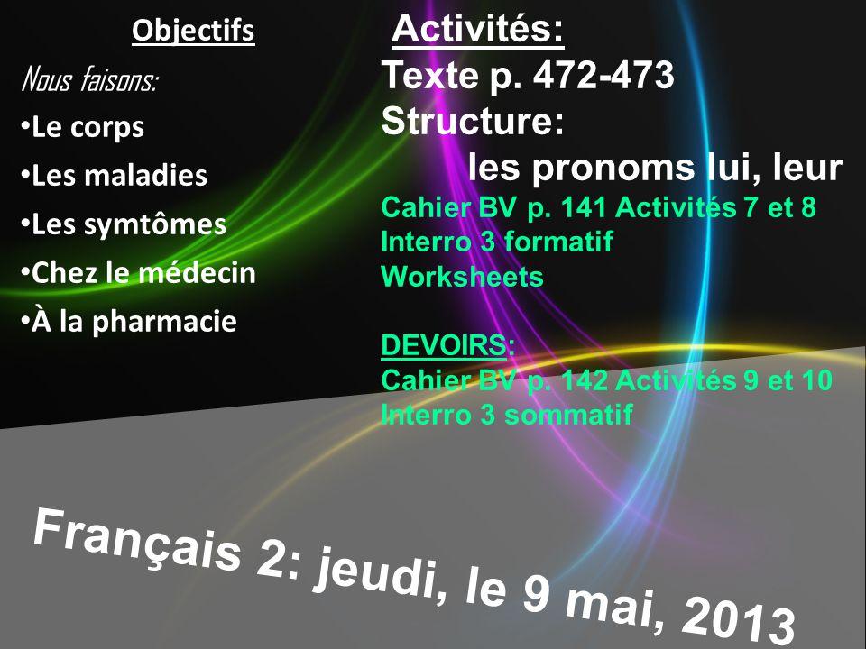 Français 2: jeudi, le 9 mai, 2013 Activités: Texte p. 472-473 Structure: les pronoms lui, leur Cahier BV p. 141 Activités 7 et 8 Interro 3 formatif Wo
