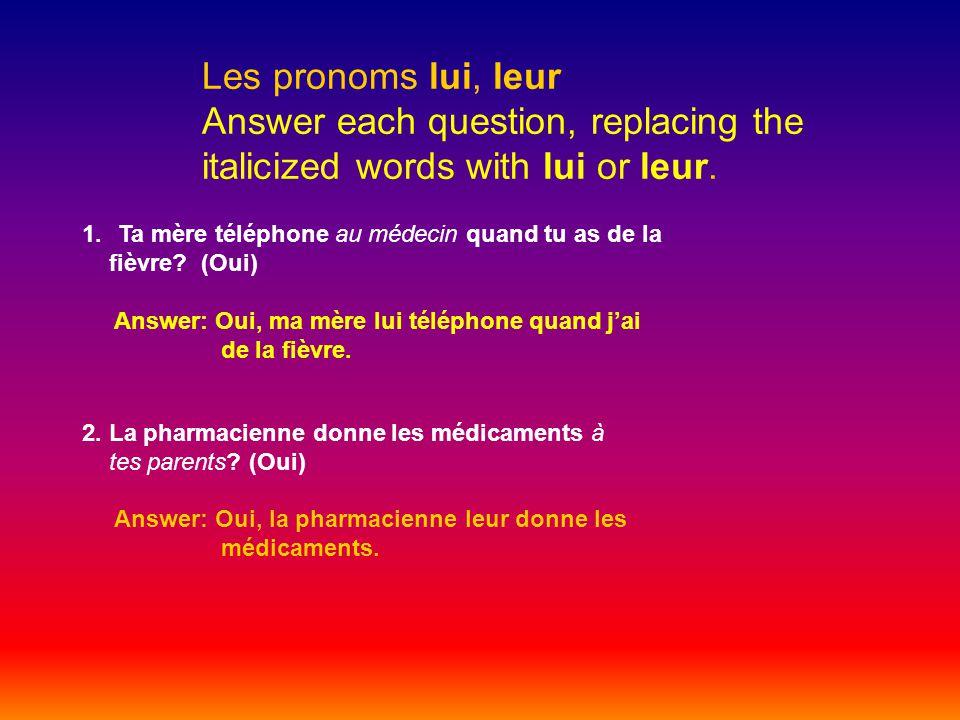 Les pronoms lui, leur Answer each question, replacing the italicized words with lui or leur.
