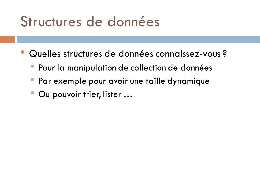 Structures de données Quelles structures de données connaissez-vous .