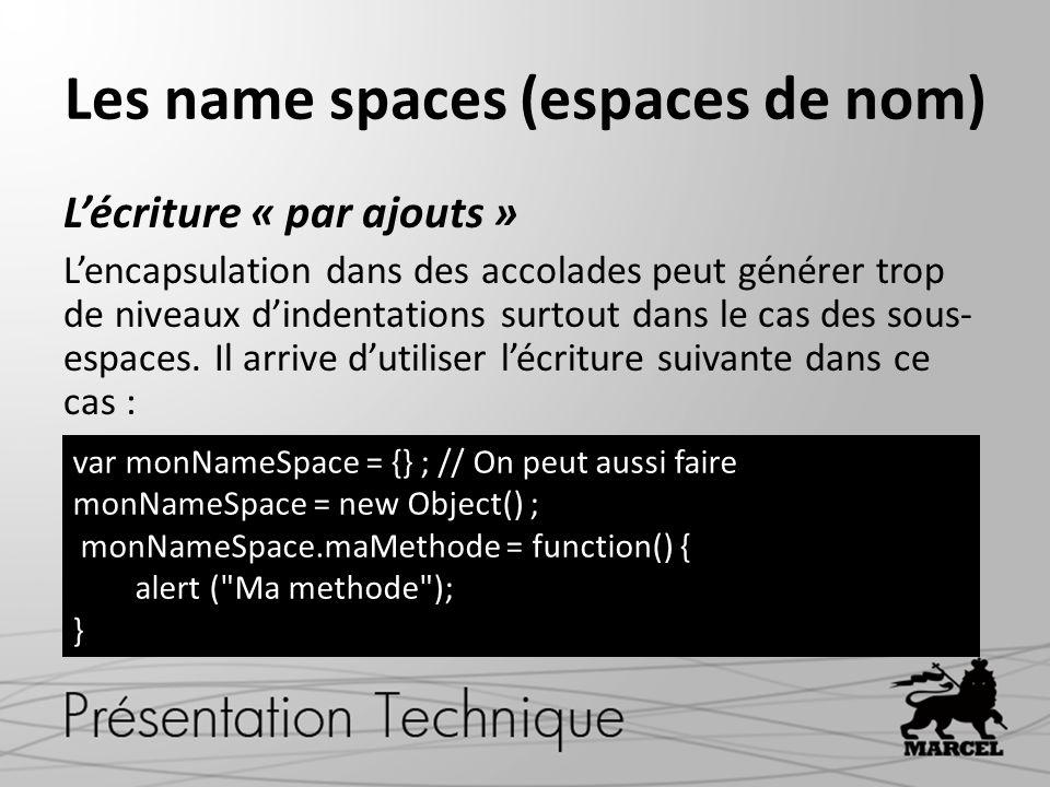 Les name spaces (espaces de nom) L'écriture « par ajouts » L'encapsulation dans des accolades peut générer trop de niveaux d'indentations surtout dans