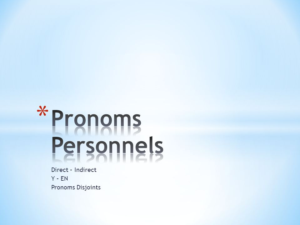 Direct – Indirect Y – EN Pronoms Disjoints