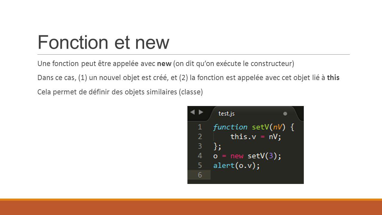 Fonction et new Une fonction peut être appelée avec new (on dit qu'on exécute le constructeur) Dans ce cas, (1) un nouvel objet est créé, et (2) la fo