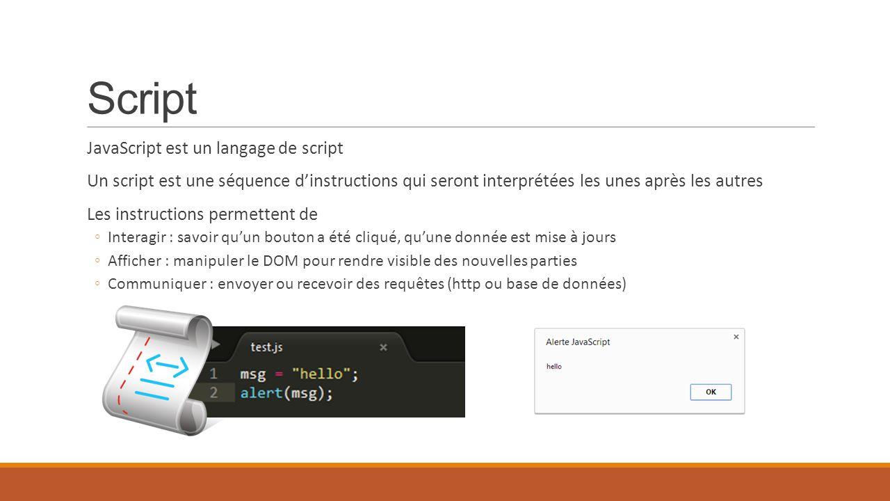 Script JavaScript est un langage de script Un script est une séquence d'instructions qui seront interprétées les unes après les autres Les instruction