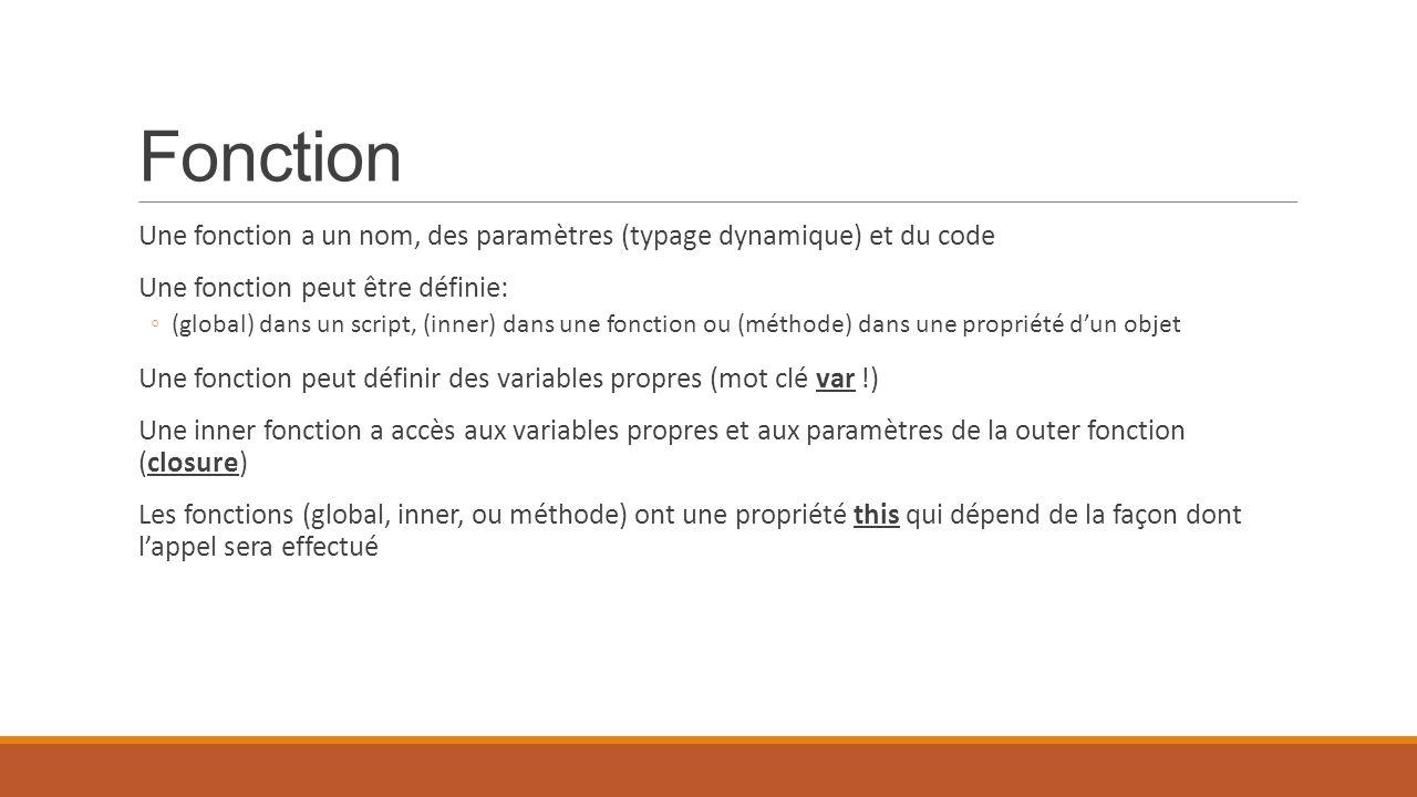 Fonction Une fonction a un nom, des paramètres (typage dynamique) et du code Une fonction peut être définie: ◦(global) dans un script, (inner) dans un
