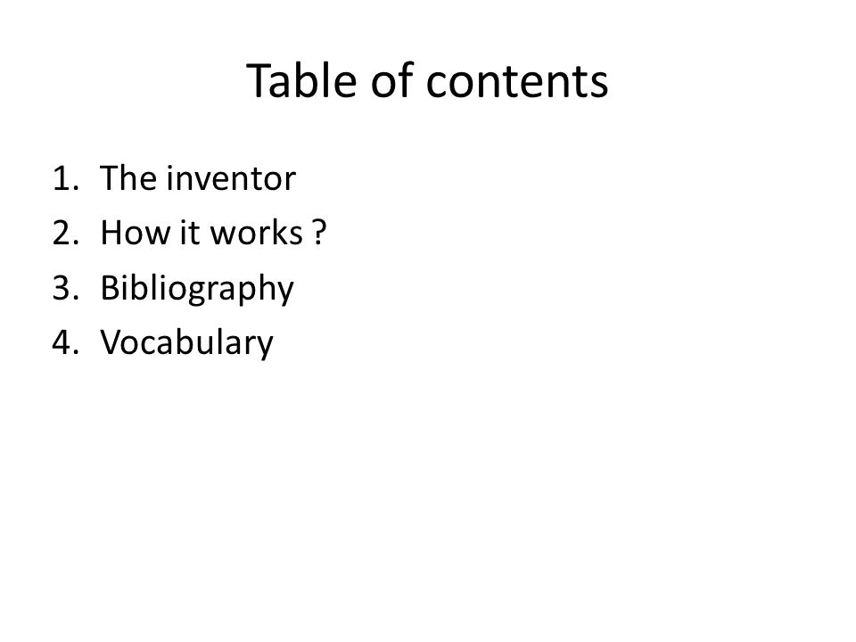 Table of contents 1.The inventor 2.How it works 3.Bibliography 4.Vocabulary