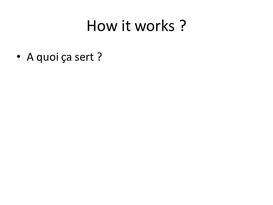 How it works A quoi ça sert