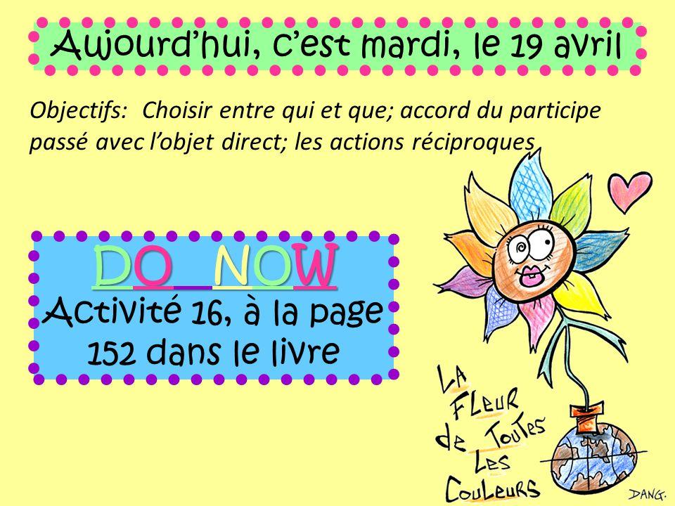 Aujourd'hui, c'est mardi, le 19 avril Objectifs: Choisir entre qui et que; accord du participe passé avec l'objet direct; les actions réciproques DO N