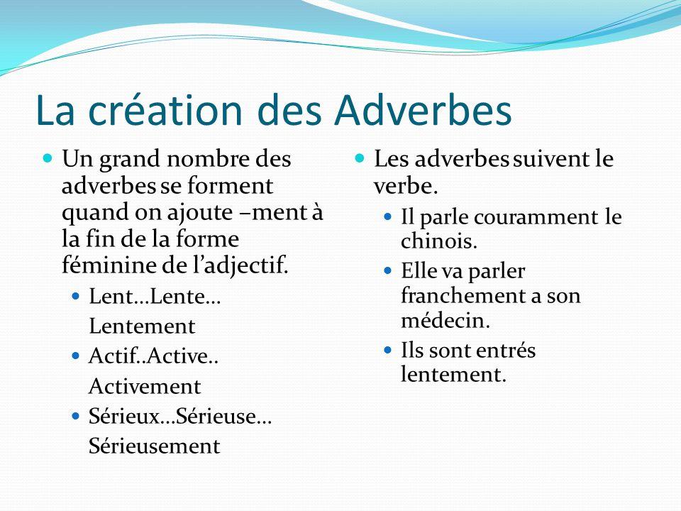 La création des Adverbes Un grand nombre des adverbes se forment quand on ajoute –ment à la fin de la forme féminine de l'adjectif.