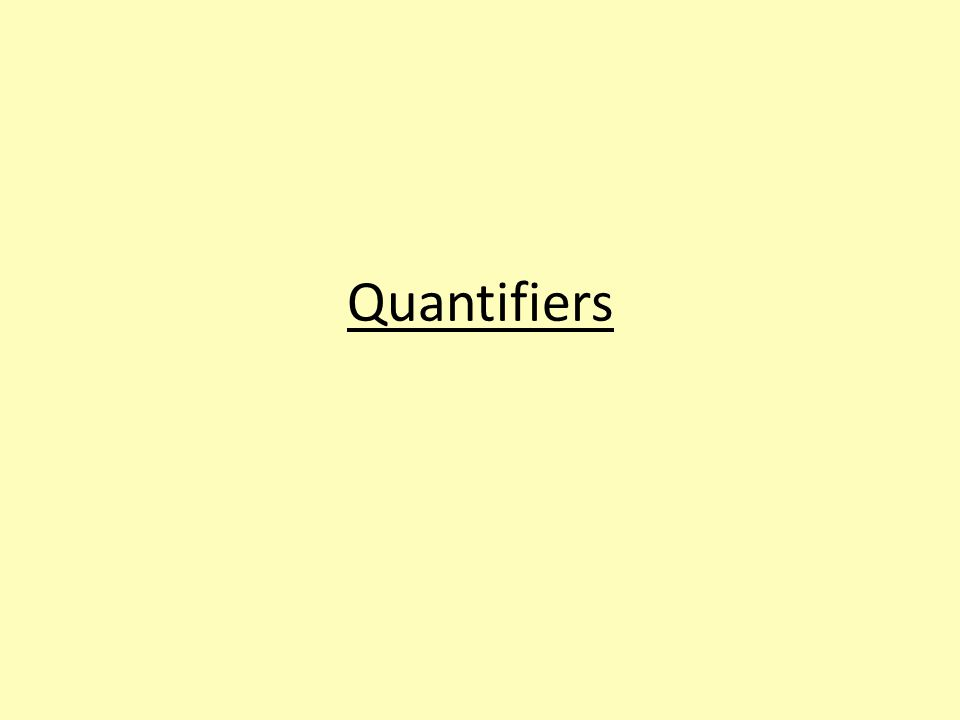 Common quantifiers Quantifiers determine 'how much' there is of something but are less specific than numbers.