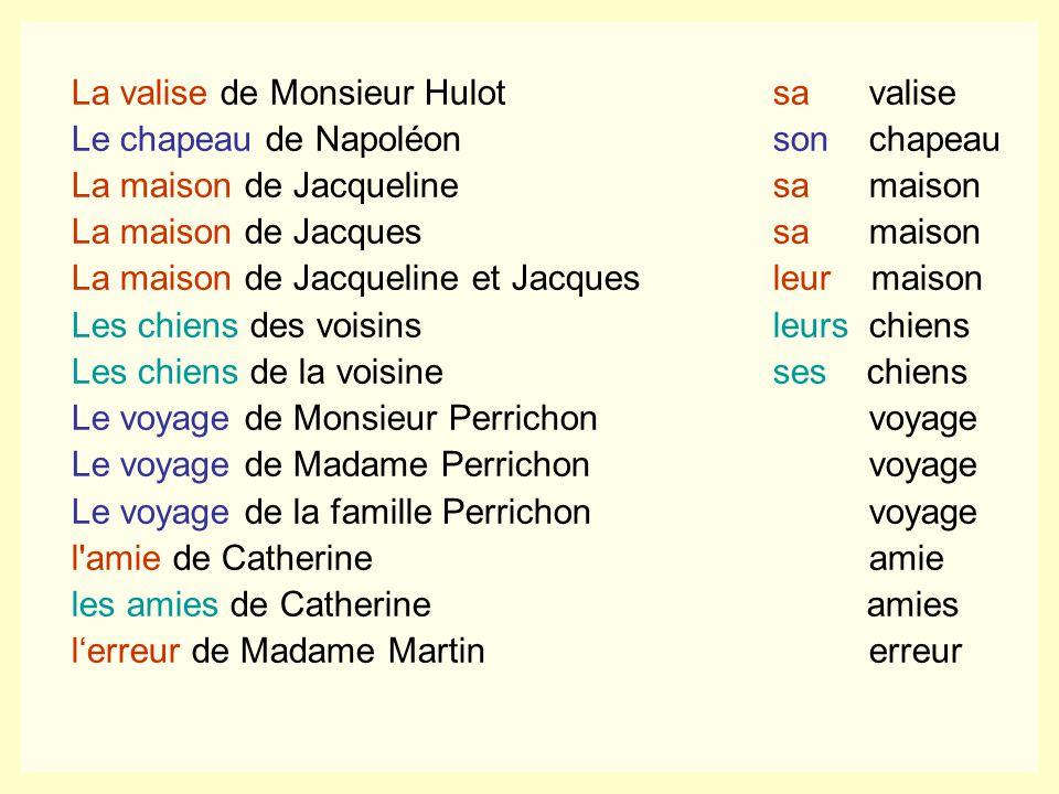 La valise de Monsieur Hulot sa valise Le chapeau de Napoléon son chapeau La maison de Jacqueline sa maison La maison de Jacques sa maison La maison de