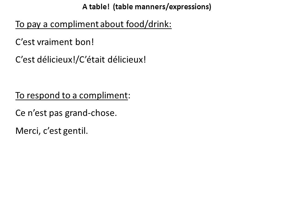 A table.(table manners/expressions) To pay a compliment about food/drink: C'est vraiment bon.