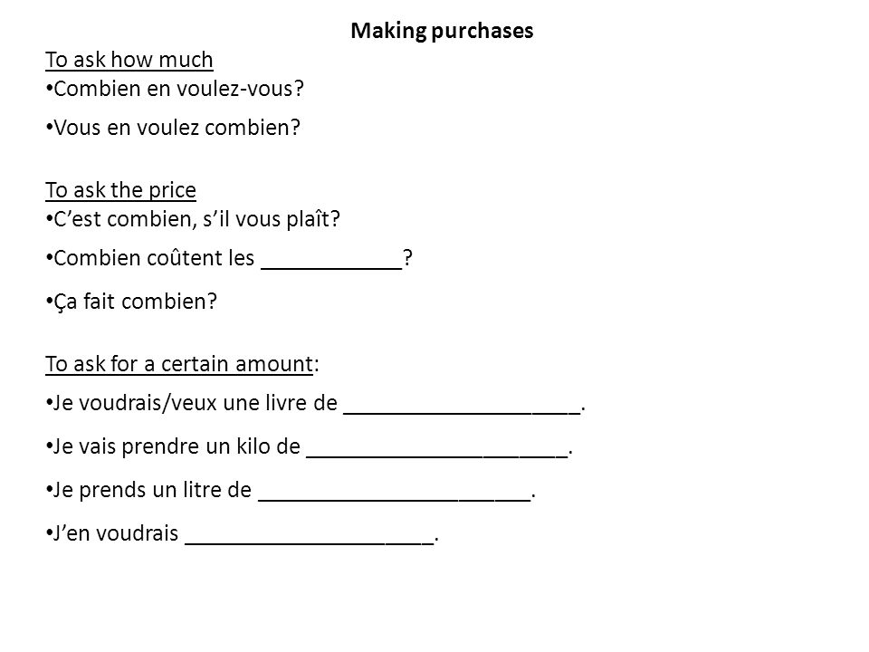 Making purchases To ask how much Combien en voulez-vous.
