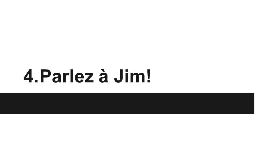 4.Parlez à Jim!