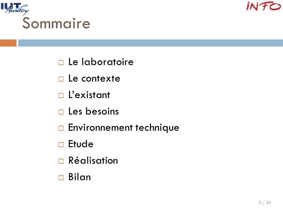 2 / 26 Sommaire  Le laboratoire  Le contexte  L'existant  Les besoins  Environnement technique  Etude  Réalisation  Bilan