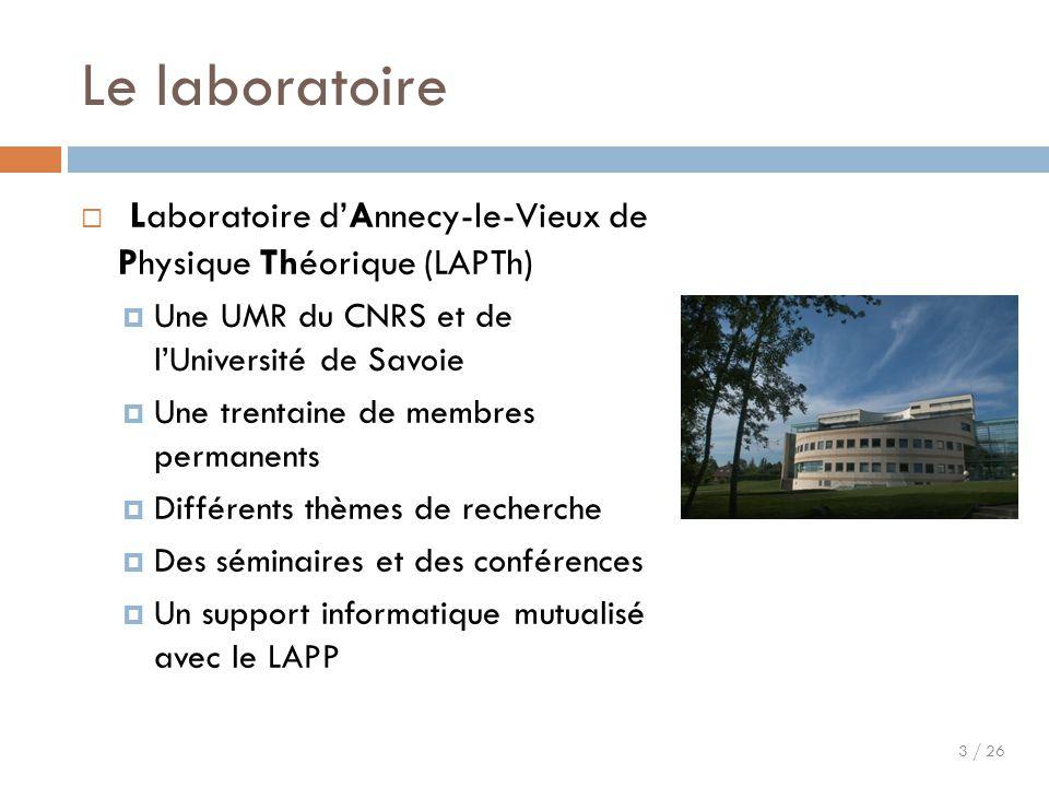 3 / 26 Le laboratoire  Laboratoire d'Annecy-le-Vieux de Physique Théorique (LAPTh)  Une UMR du CNRS et de l'Université de Savoie  Une trentaine de