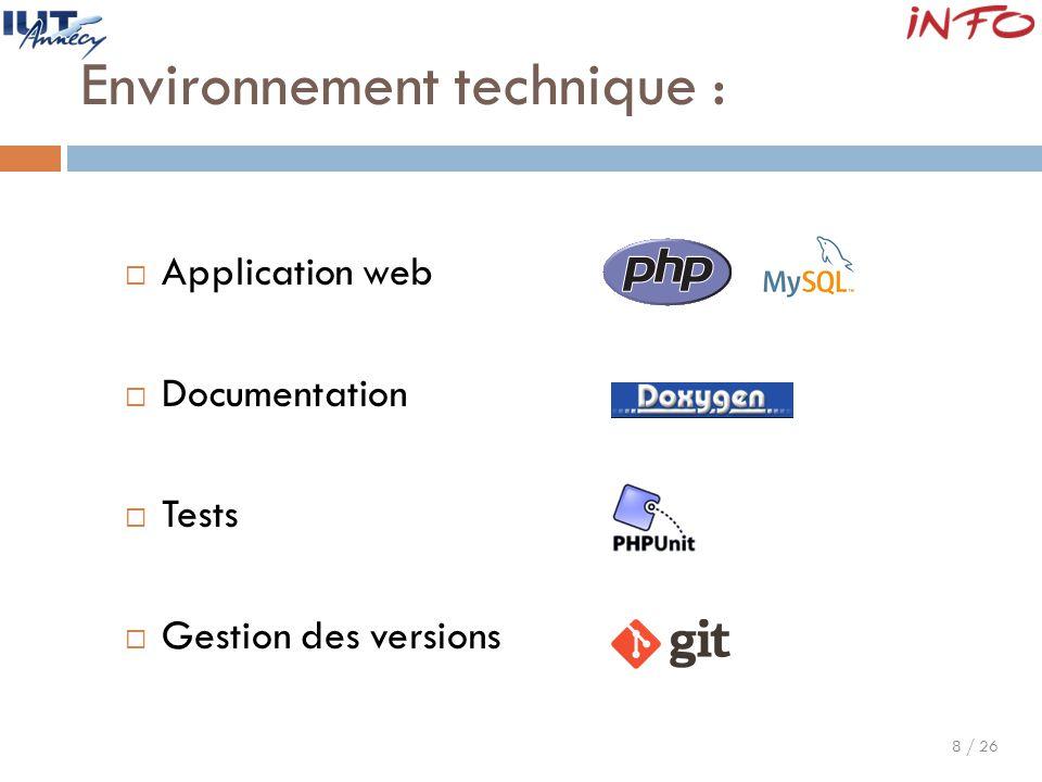 8 / 26 Environnement technique :  Application web  Documentation  Tests  Gestion des versions