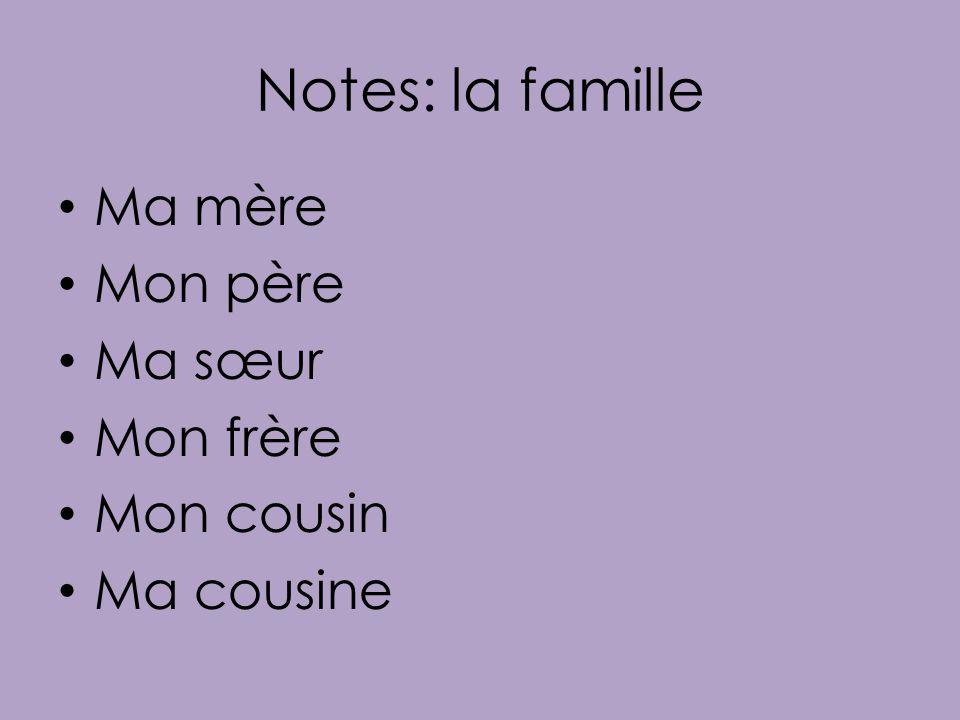 Notes: la famille Ma mère Mon père Ma sœur Mon frère Mon cousin Ma cousine