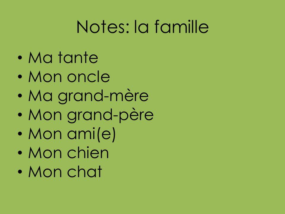 Notes: la famille Ma tante Mon oncle Ma grand-mère Mon grand-père Mon ami(e) Mon chien Mon chat