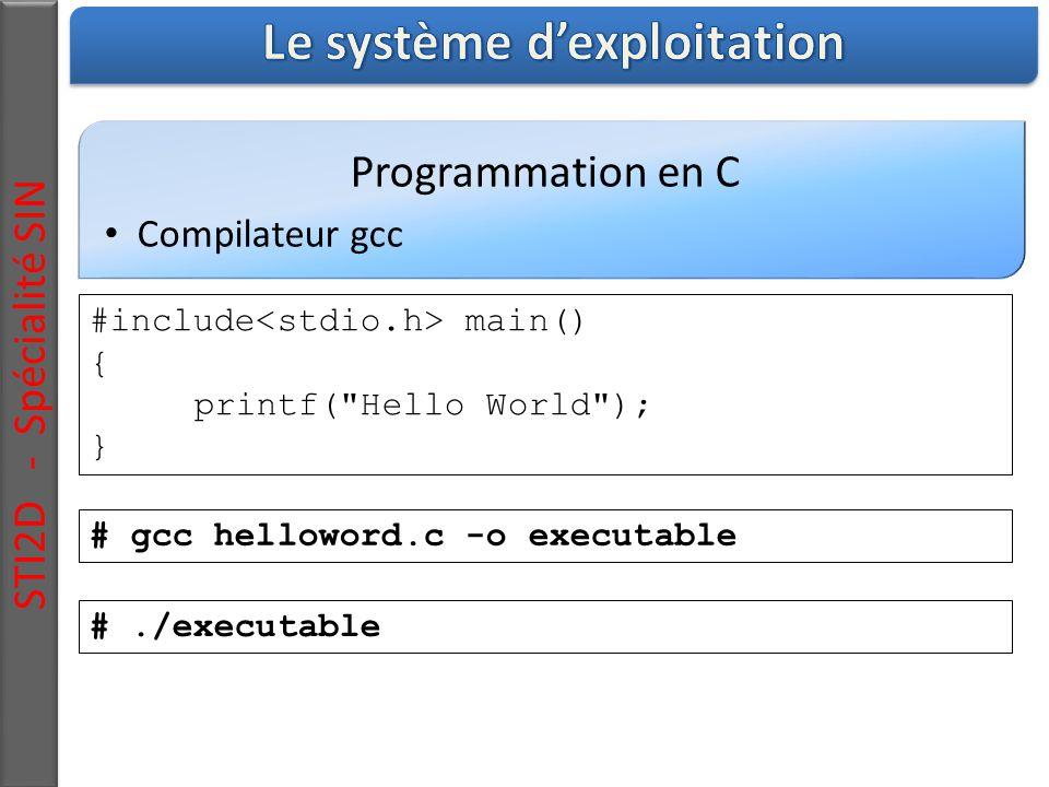 Programmation en C Compilateur gcc STI2D - Spécialité SIN #include main() { printf( Hello World ); } # gcc helloword.c -o executable #./executable