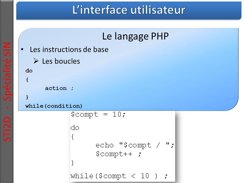 STI2D - Spécialité SIN Le langage PHP Les instructions de base  Les boucles do { action ; } while(condition)