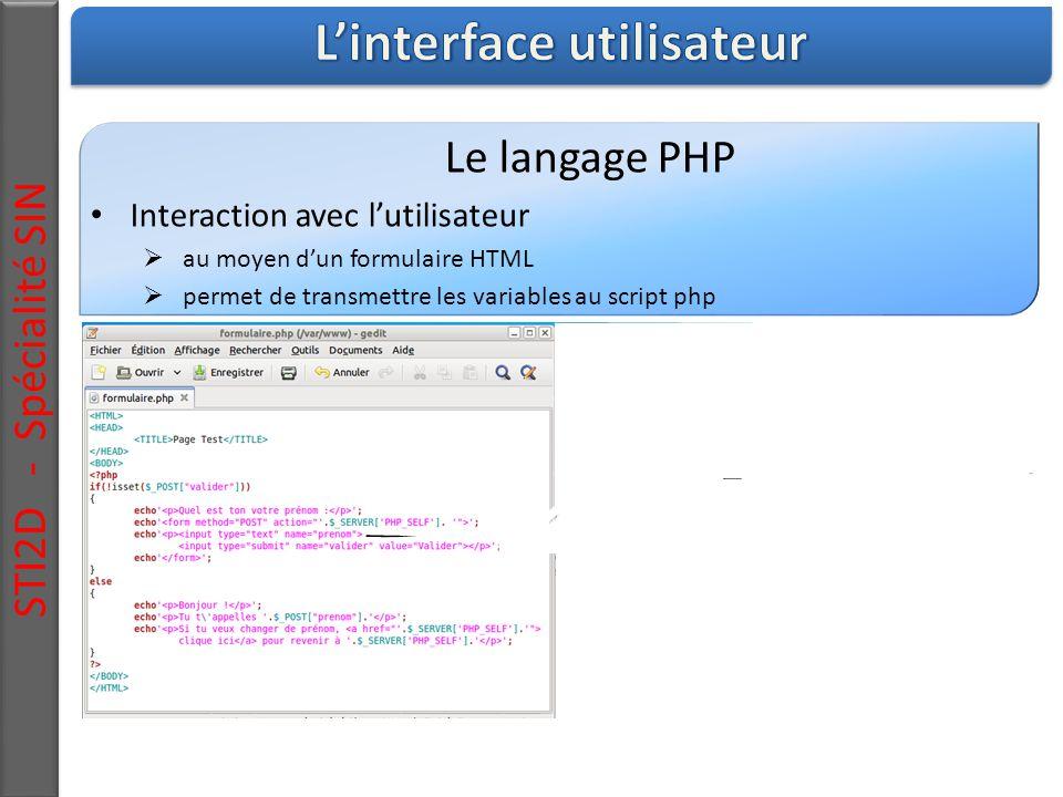 STI2D - Spécialité SIN Le langage PHP Interaction avec l'utilisateur  au moyen d'un formulaire HTML  permet de transmettre les variables au script php