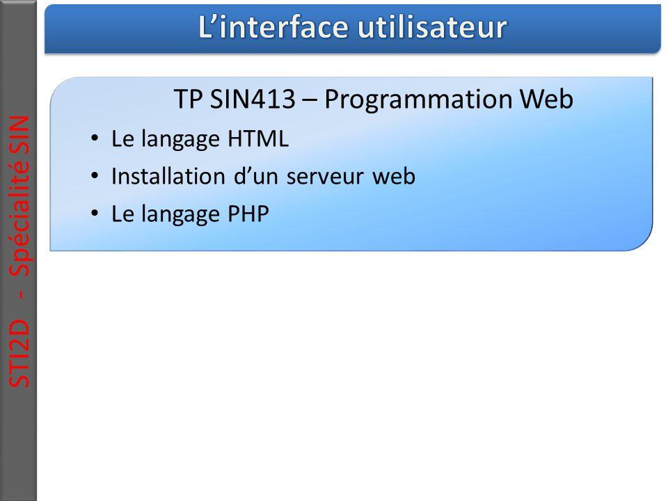STI2D - Spécialité SIN TP SIN413 – Programmation Web Le langage HTML Installation d'un serveur web Le langage PHP