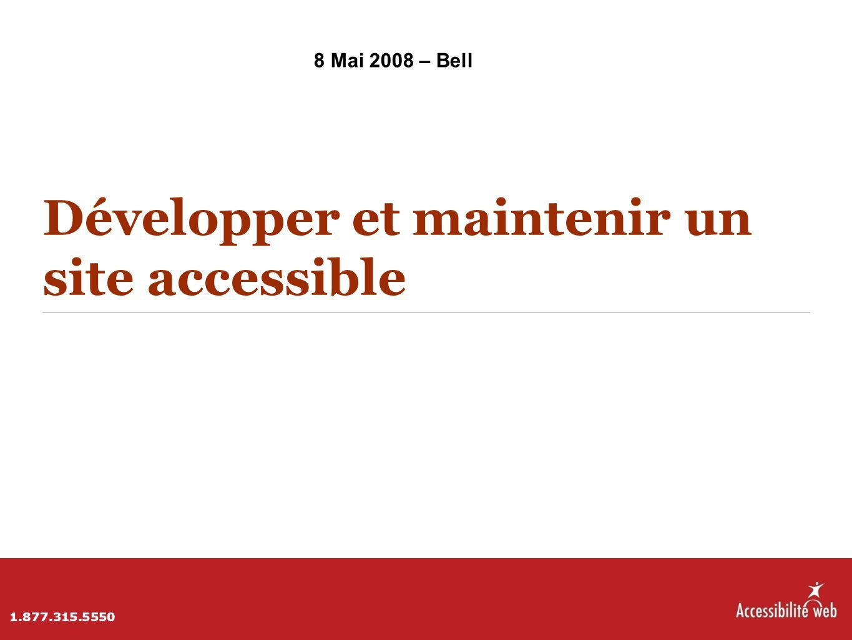 Développer et maintenir un site accessible 8 Mai 2008 – Bell 1.877.315.5550