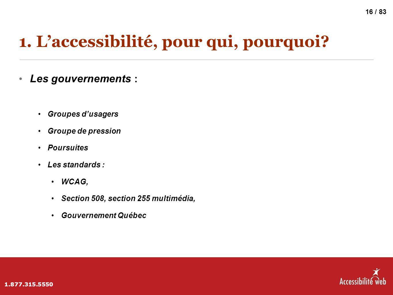 1. L'accessibilité, pour qui, pourquoi? Les gouvernements : Groupes d'usagers Groupe de pression Poursuites Les standards : WCAG, Section 508, section