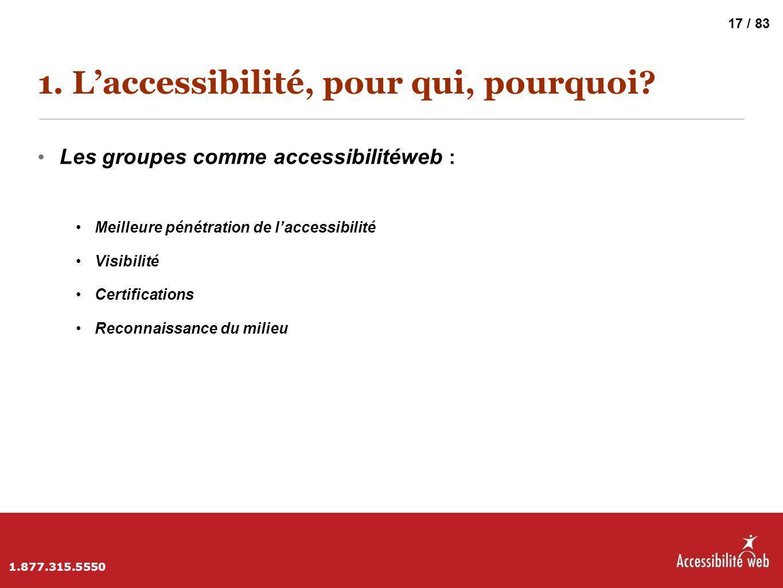 1. L'accessibilité, pour qui, pourquoi? Les groupes comme accessibilitéweb : Meilleure pénétration de l'accessibilité Visibilité Certifications Reconn