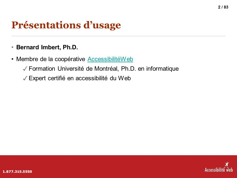 Présentations d'usage Bernard Imbert, Ph.D. Membre de la coopérative AccessibilitéWebAccessibilitéWeb ✓ Formation Université de Montréal, Ph.D. en inf