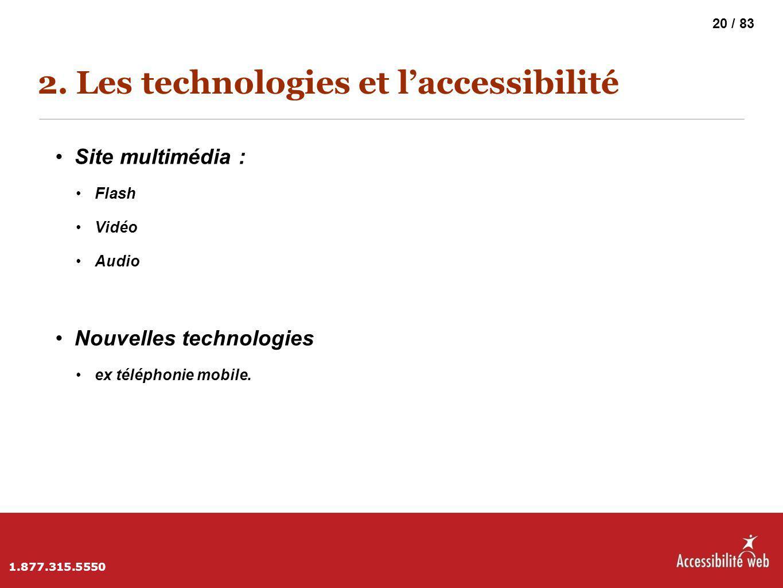 2. Les technologies et l'accessibilité Site multimédia : Flash Vidéo Audio Nouvelles technologies ex téléphonie mobile. 1.877.315.5550 20 / 83