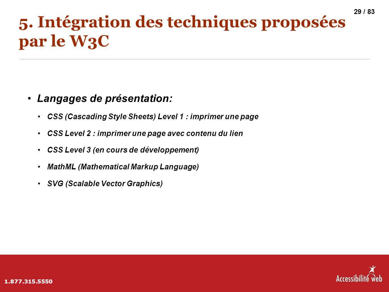 5. Intégration des techniques proposées par le W3C Langages de présentation: CSS (Cascading Style Sheets) Level 1 : imprimer une page CSS Level 2 : im