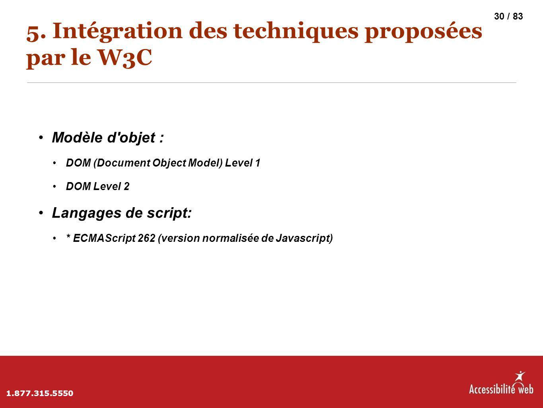 5. Intégration des techniques proposées par le W3C Modèle d'objet : DOM (Document Object Model) Level 1 DOM Level 2 Langages de script: * ECMAScript 2